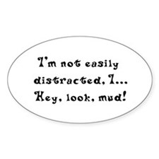 I'm not easily distracted hey look a mud Decal