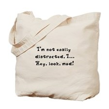 I'm not easily distracted hey look a mud Tote Bag
