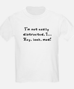 I'm not easily distracted hey look a mud T-Shirt