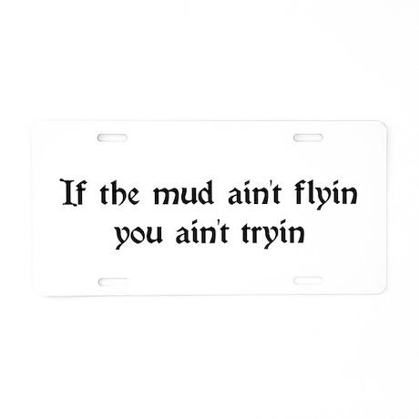 If the mud ain't flyin you ain't tryin Aluminum Li