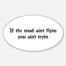 If the mud ain't flyin you ain't tryin Decal