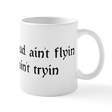 If the mud ain't flyin you ain't tryin Mug