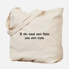 If the mud ain't flyin you ain't tryin Tote Bag