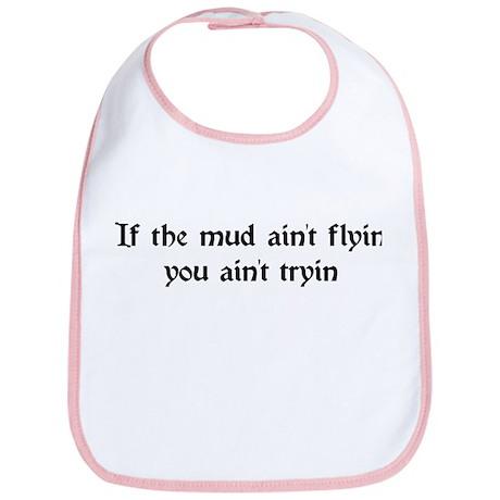 If the mud ain't flyin you ain't tryin Bib
