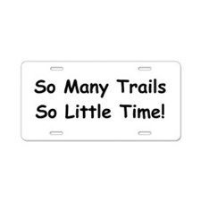 So many trails so little time Aluminum License Pla