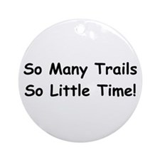So many trails so little time Ornament (Round)