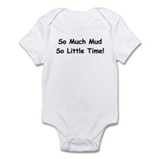 So much mud so little time Infant Bodysuit