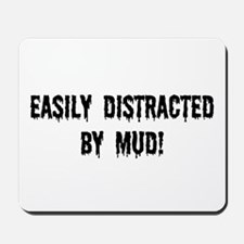Easily Distracted By Mud Mousepad