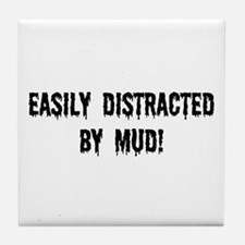 Easily Distracted By Mud Tile Coaster
