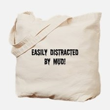 Easily Distracted By Mud Tote Bag