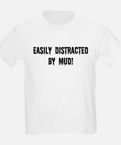 Easily Distracted By Mud T-Shirt