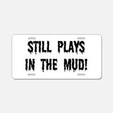 Still Plays In The Mud Aluminum License Plate