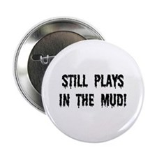 """Still Plays In The Mud 2.25"""" Button"""