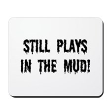 Still Plays In The Mud Mousepad