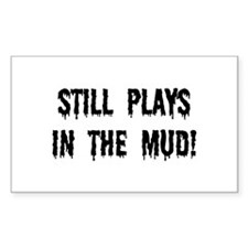 Still Plays In The Mud Decal
