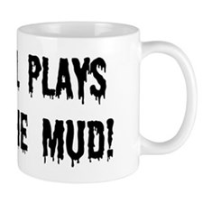 Still Plays In The Mud Mug