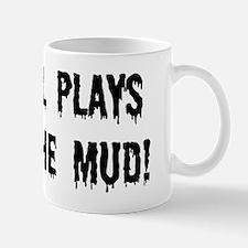 Still Plays In The Mud Mug