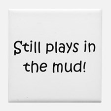 Still Plays In The Mud Tile Coaster