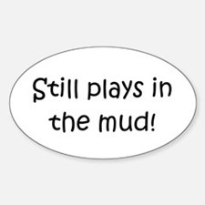 Still Plays In The Mud Sticker (Oval)
