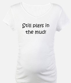 Still Plays In The Mud Shirt