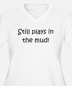 Still Plays In The Mud T-Shirt