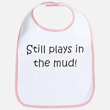 Still Plays In The Mud Bib