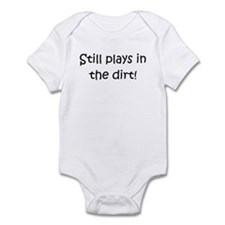 Still Plays In The Dirt Infant Bodysuit