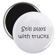 Still Plays With Trucks Magnet