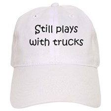Still Plays With Trucks Baseball Cap