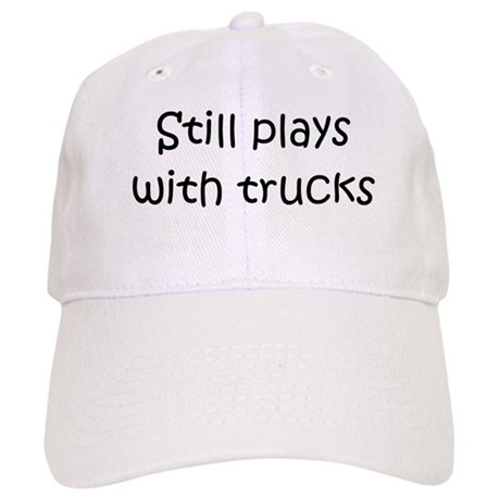 Still Plays With Trucks Cap