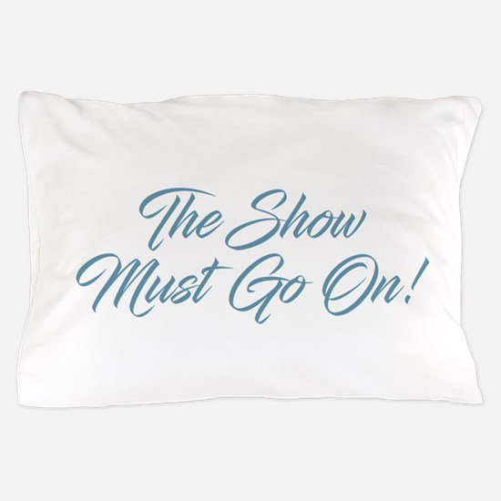 The Show Must Go On Pillow Case