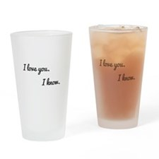 I love you. I know. Drinking Glass