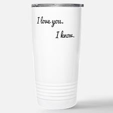 I love you. I know. Travel Mug
