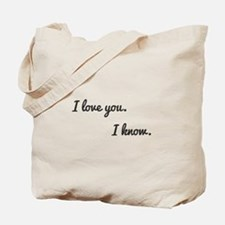 I love you. I know. Tote Bag