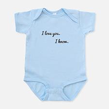 I love you. I know. Infant Bodysuit