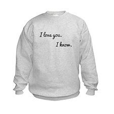 I love you. I know. Sweatshirt