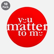 """You Matter to Me Day 3.5"""" Button (10 pack)"""