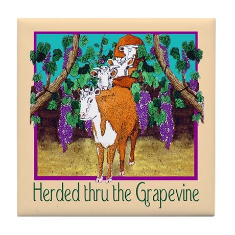 """HERDED THRU THE GRAPEVINE"" Tile Coaster"