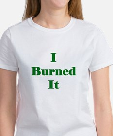 I Burned IT (Green) Tee