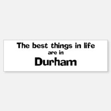 Durham: Best Things Bumper Bumper Bumper Sticker