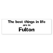 Fulton: Best Things Bumper Bumper Sticker