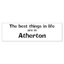 Atherton: Best Things Bumper Bumper Sticker