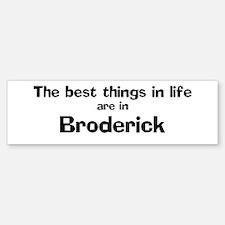 Broderick: Best Things Bumper Bumper Bumper Sticker