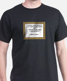 what charm is quote Camus.jpg T-Shirt