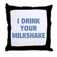 I Drink Your Milkshake Throw Pillow