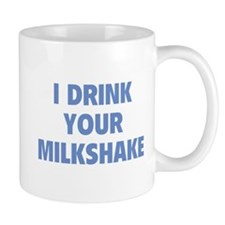 I Drink Your Milkshake Mug
