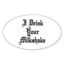 I Drink Your Milkshake Decal