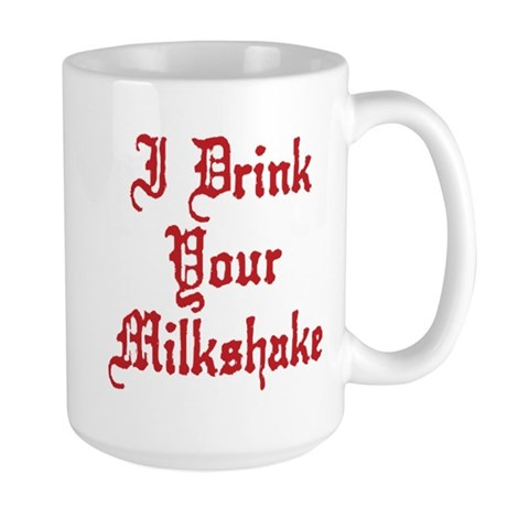 I Drink Your Milkshake Large Mug