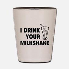 I Drink Your Milkshake Shot Glass