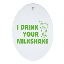 I Drink Your Milkshake Ornament (Oval)
